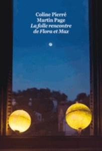 Revue : La Folle Rencontre de Flora et Max - Martin Page et Coline Pierré