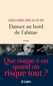 Danser au bord de l'abîme - Grégoire Delacourt