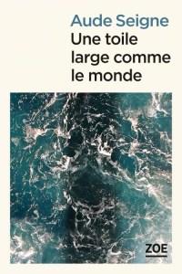 Une toile large comme le monde - Aude Seigne