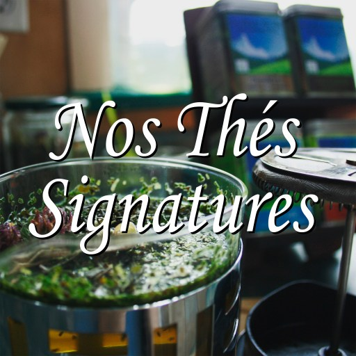 Nos Thés Signatures