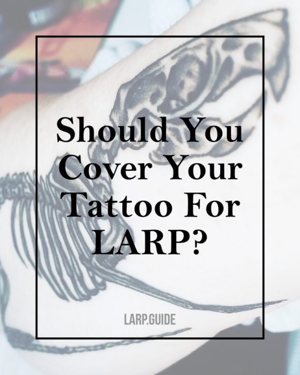 Should You Cover Your Tattoo For LARP?