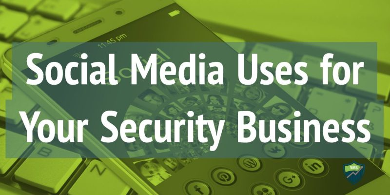 Social Media Uses for Your Security Business