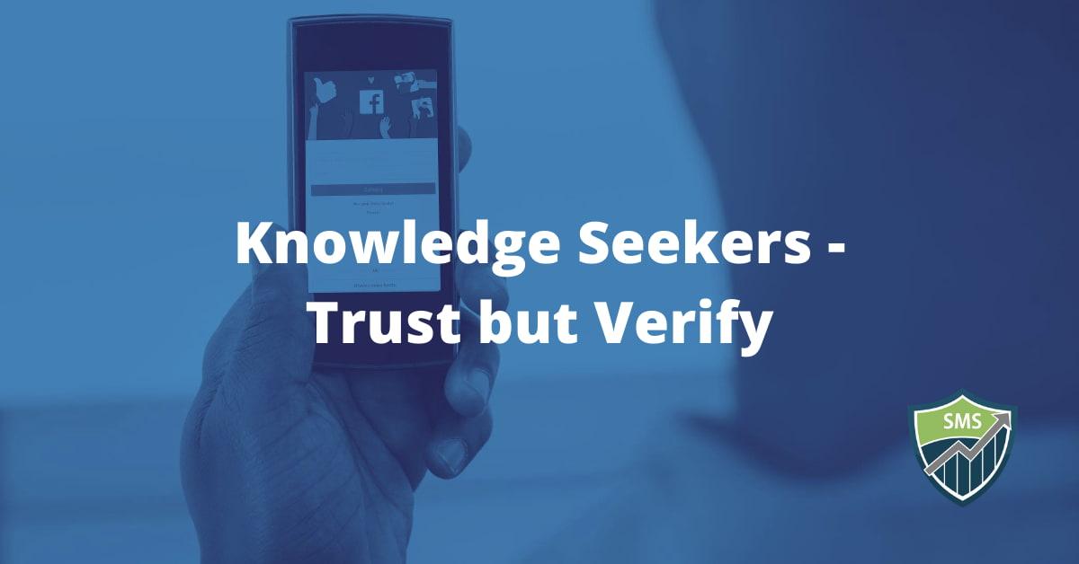 Those seeking knowledge - Trust but Verify