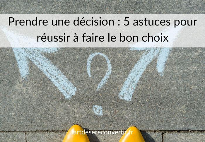 Prendre une décision : 5 astuces pour réussir à faire le bon choix