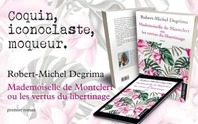 «Mademoiselle de Montclert ou les vertus du libertinage» de Robert-Michel Degrima