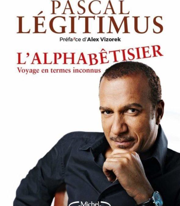 Découvrez le livre de Pascal Légitimus et Gibert Jouin «L'alphabêtisier»