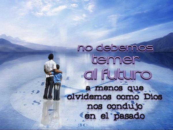 NO DEBEMOS TEMER AL FUTURO, AL MENOS QUE OLVIDEMOS COMO DIOS NOS CONDUJO EN EL PASADO
