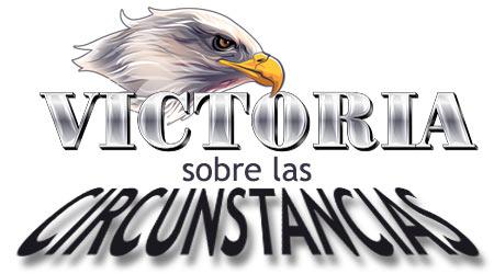 HAY VICTORIA SOBRE TUS CIRCUNSTANCIAS