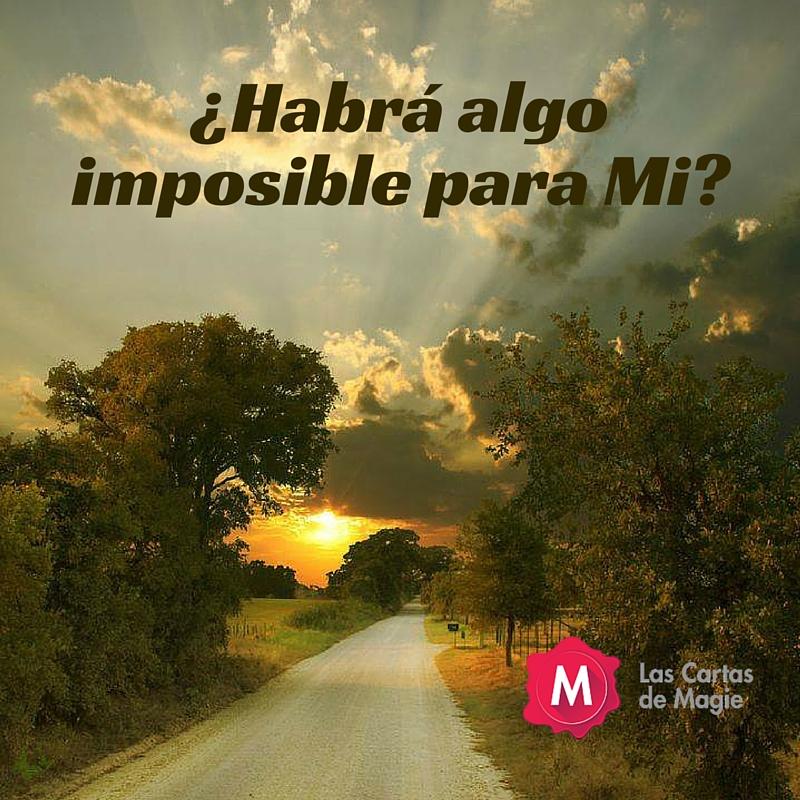 ¿HABRA ALGO IMPOSIBLE PARA MI?