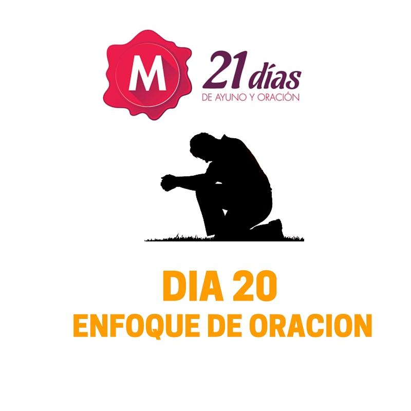 ENFOQUE DE ORACION – AYUNO DE DANIEL – DIA 20
