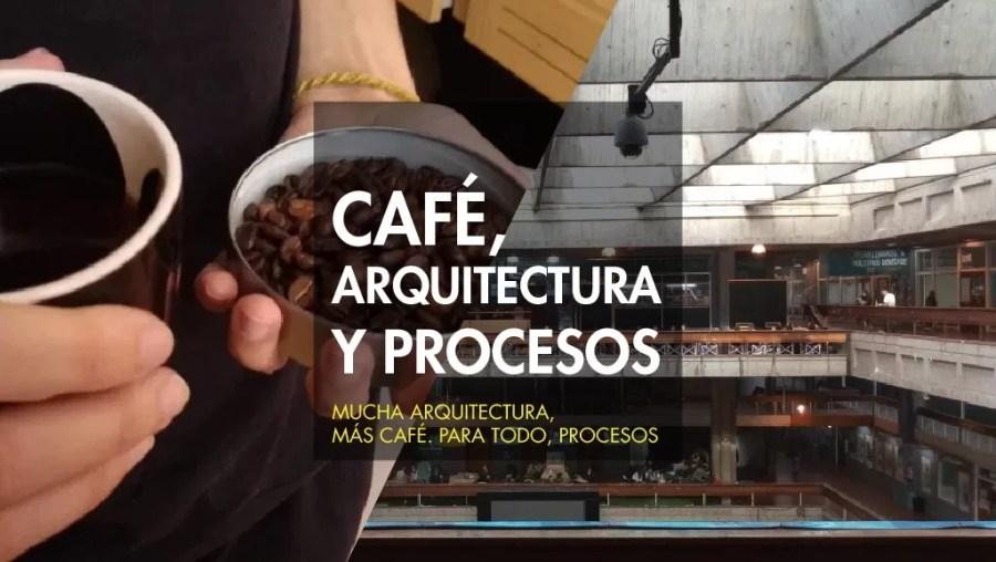 café, arquitectura y procesos