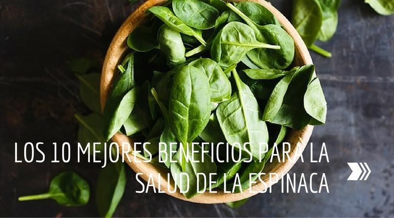 Los 10 Mejores Beneficios Para La Salud De La Espinaca