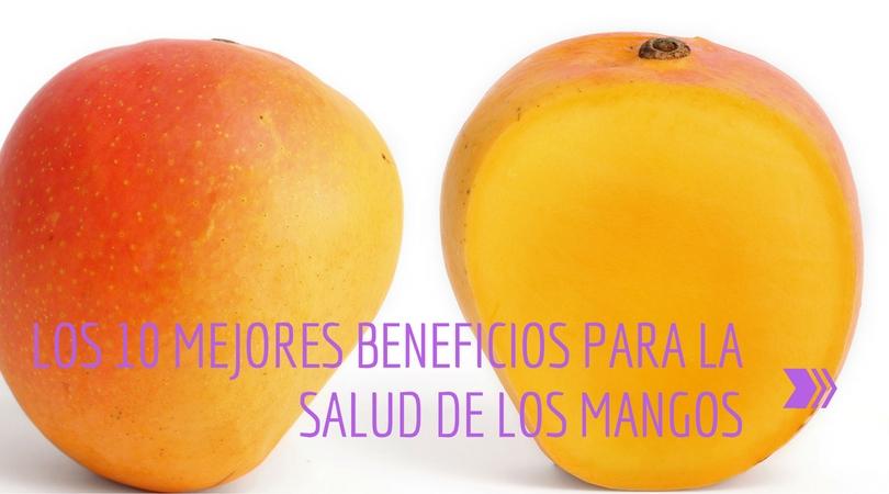 Los 10 mejores Beneficios Para La Salud De Los Mangos
