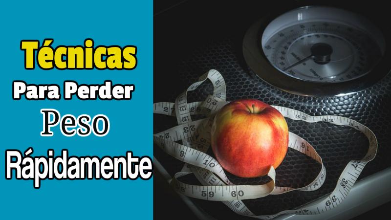 técnicas para perder peso rápidamente