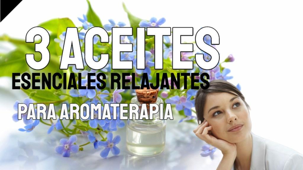 3 aceites esenciales relajantes para aromaterapia
