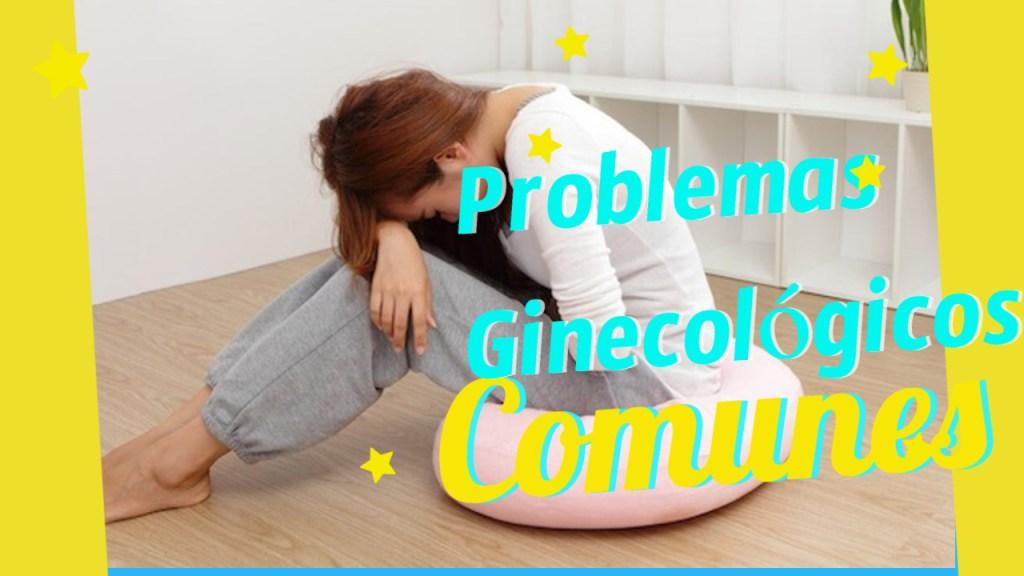 Problemas ginecológicos comunes que debe conocer