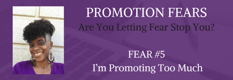 Promotion Fear – I'm Promoting Too Much