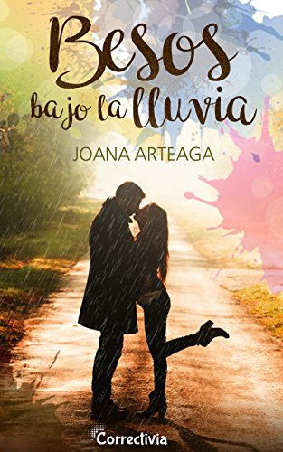 Besos bajo la lluvia de Joana Arteaga