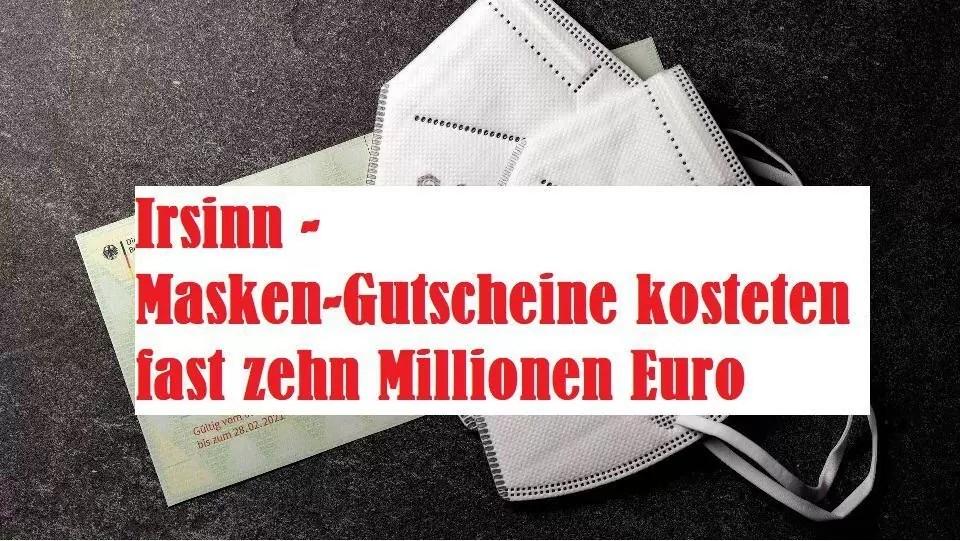 Irsinn - Masken-Gutscheine kosteten fast zehn Millionen Euro