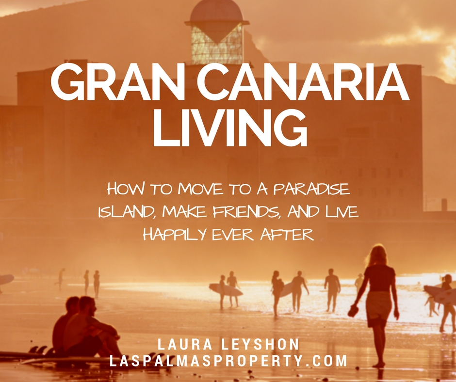 Living Gran Canaria : My guide to moving to Gran Canaria, making friends and living happily ever after