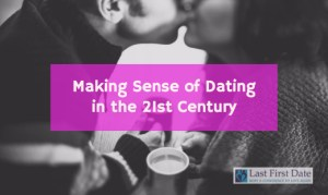 Making Sense of Dating in the 21st Century
