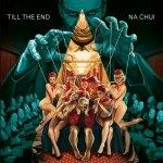 NA CHUI — TILL the END клип