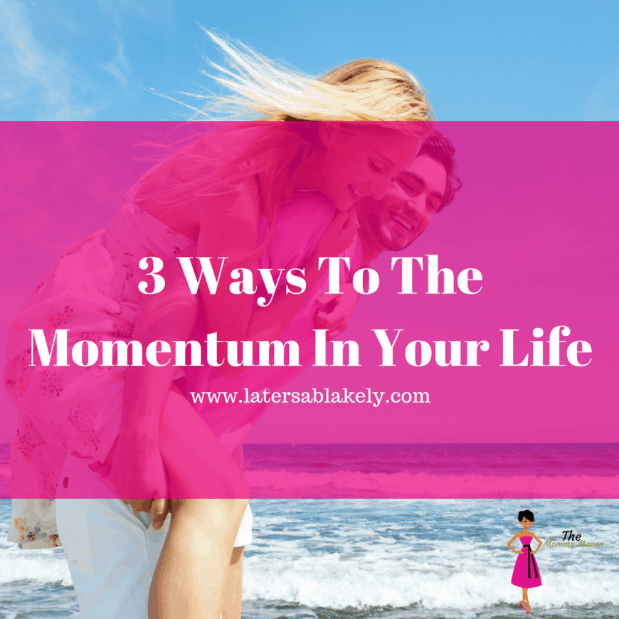 3 Ways To The Momentum In Your Life
