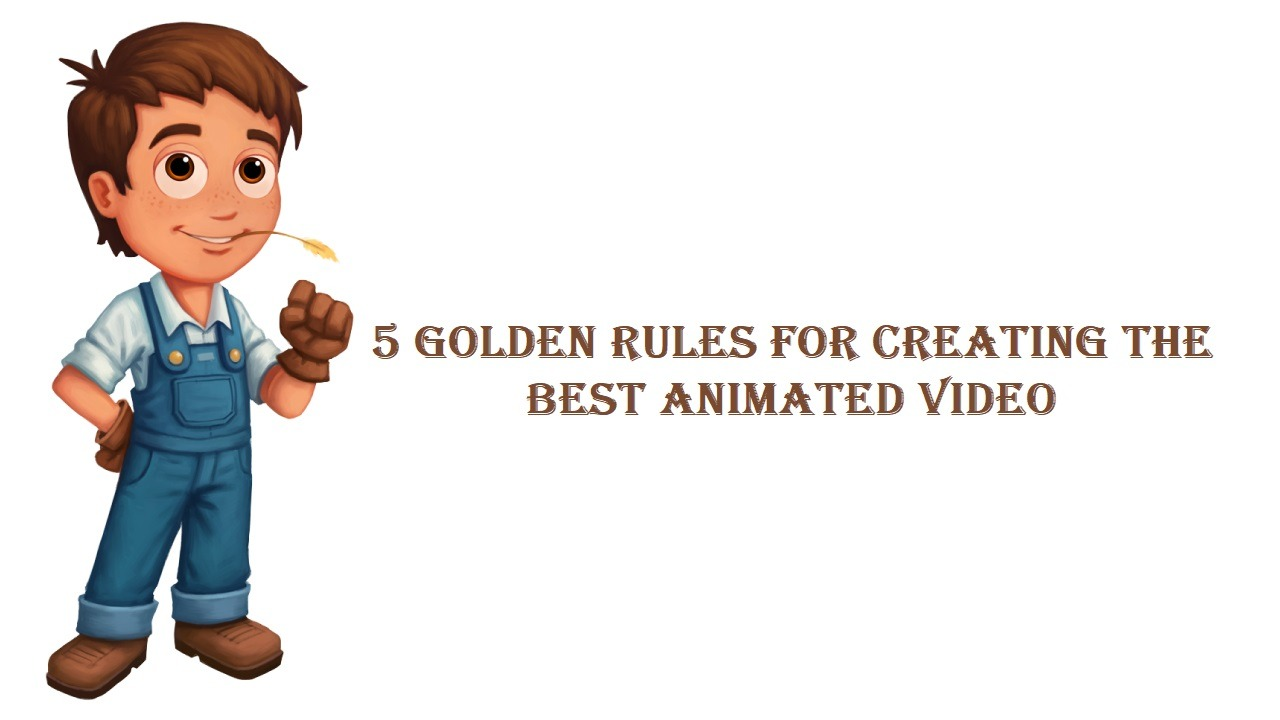 5 Golden Rules For Creating The Best Animated Video
