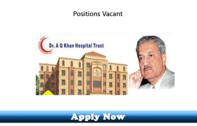Jobs in Dr AQ Khan Trust Hospital Lahore 2020 Apply Now