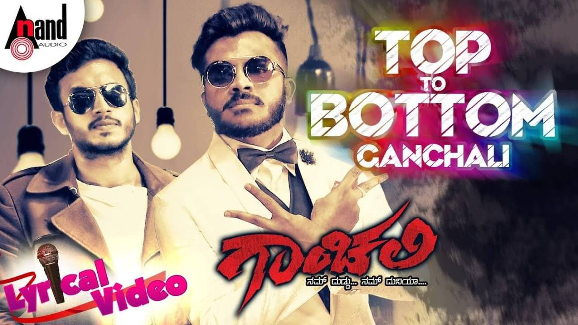 Top To Bottom Ganchali Song Lyrics | Ganchali | Chandan Shetty
