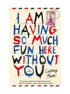 BOOKS | I Am Having So Much Fun Here Without You- A Novel by Courtney Maum, $16 from amazon.com