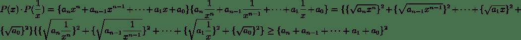 $P(x)\cdot P(\frac{1}{x})=\{a_{n}x^n+a_{n-1}x^{n-1}+\dots+a_{1}x+a_{0}\}\{a_{n}\frac{1}{x^n}+a_{n-1}\frac{1}{x^{n-1}}+\dots+a_{1}\frac{1}{x}+a_{0}\}=\{\{\sqrt{a_{n}x^n}\}^2+\{\sqrt{a_{n-1}x^{n-1}}\}^2+\dots+\{\sqrt{a_{1}x}\}^2+\{\sqrt{a_{0}}\}^2\} \{\{\sqrt{a_{n}\frac{1}{x^n}}\}^2+\{\sqrt{a_{n-1}\frac{1}{x^{n-1}}}\}^2+\dots+\{\sqrt{a_{1}\frac{1}{x}}\}^2+\{\sqrt{a_{0}}\}^2\} \ge\{a_{n}+a_{n-1}+\dots+a_{1}+a_{0}\}^2$