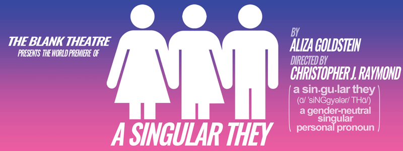 Superbad with Girls :  A Singular They @ The Blank Theatre in Hollywood - Review