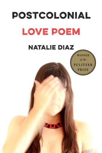 Latina and Indigenous identity, Postcolonial Love Poem, Pulitzer Prize, Natalie Diaz