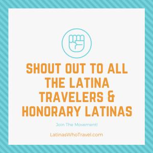 Join The Movement - Latina Travelers & Honorary Latinas - Latina Travel