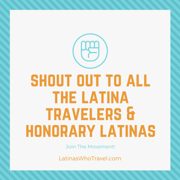 Join The Movement - Latina Travelers & Honorary Latinas - Latina Travel