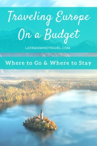 Traveling Europe on a Budget: Where to Go and Where to Stay   LatinasWhoTravel.com