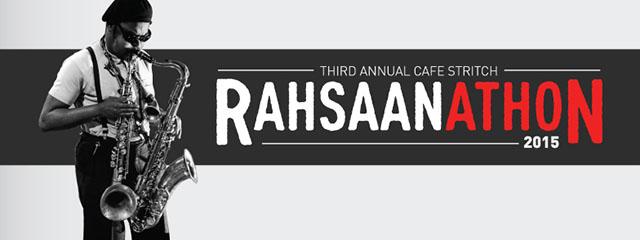 Third Annual Cafe Stritch Rahsaanathon 2015