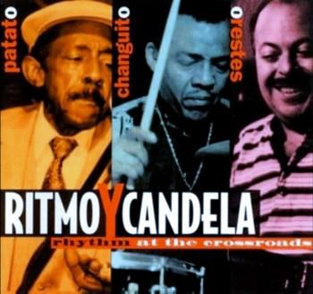 Ritmo Y Candela - Rhythms At The Crossroads - Patato Changuito Orestes
