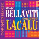 Sean Bellaviti and Conjunto Lacalu: Toronto Mambo