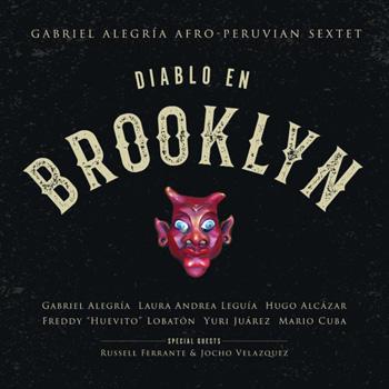Gabriel Alegria Afro-Peruvian Sextet: Diablo en Brooklyn