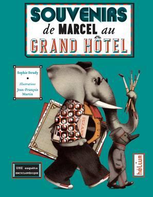 souvenirs-de-marcel-au-grand-hotel-sophie-strady-et-jea-francois-martin-editions-helium