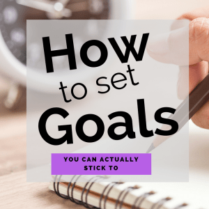 How to Set Goals that You Can Actually Stick To