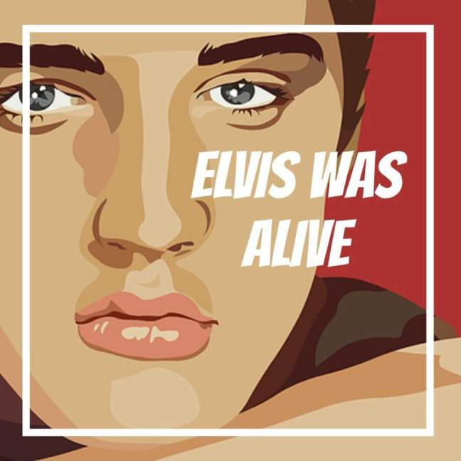 Elvis was alive