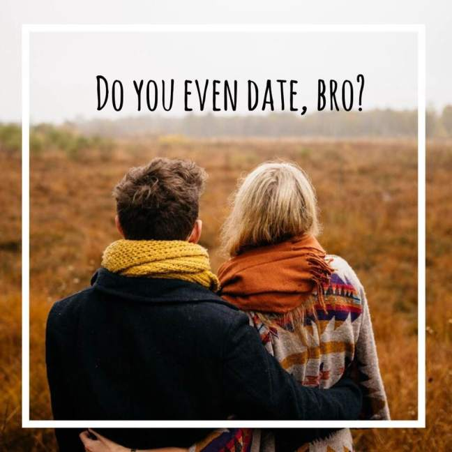 do you even date, bro? online dating