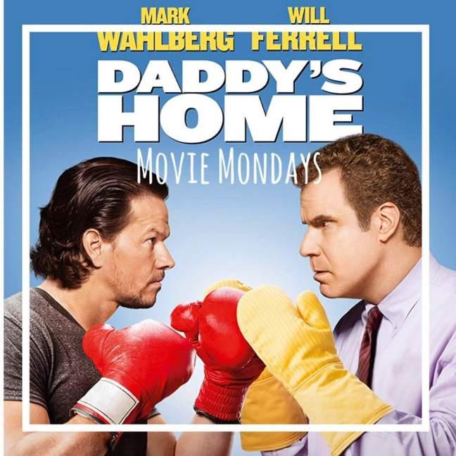 daddys home || movie mondays