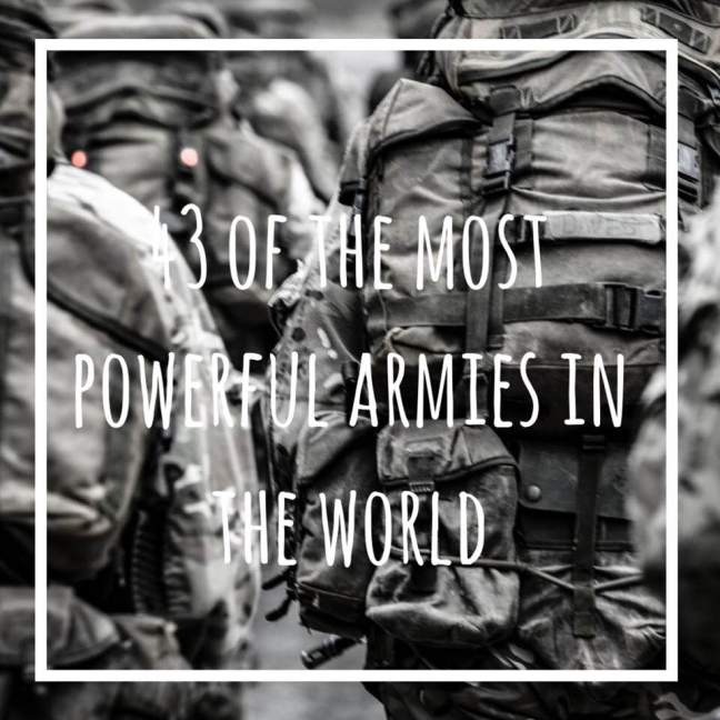 43 of the most powerful armies in the world