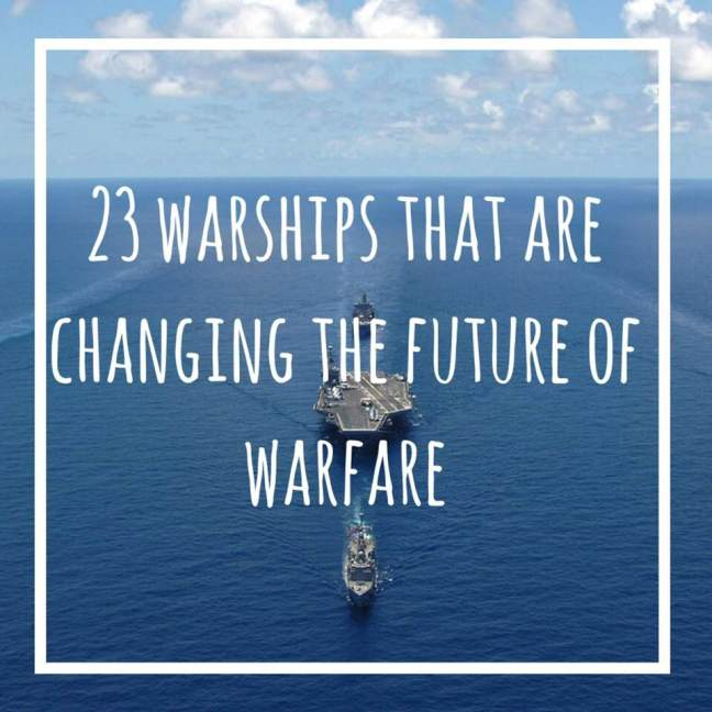 23 warships that are changing warfare