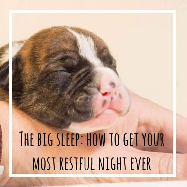 the big sleep: how to get your most restful night ever