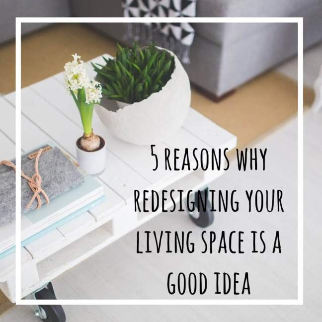 5 reasons why redesigning your living space is a good idea